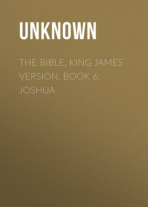 The Bible, King James version, Book 6: Joshua