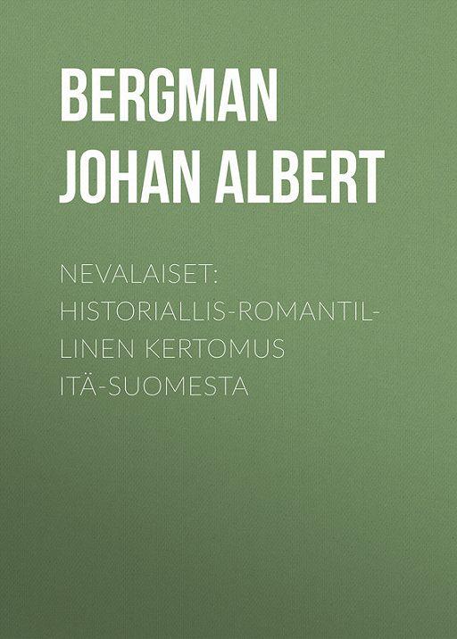 Nevalaiset: Historiallis-romantillinen kertomus Itä-Suomesta