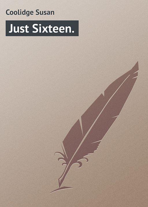 Just Sixteen.
