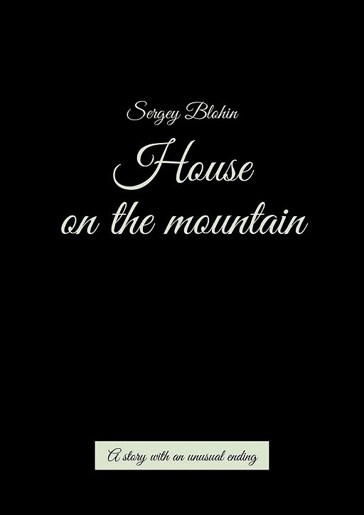 House on the mountain. A story with an unusual ending