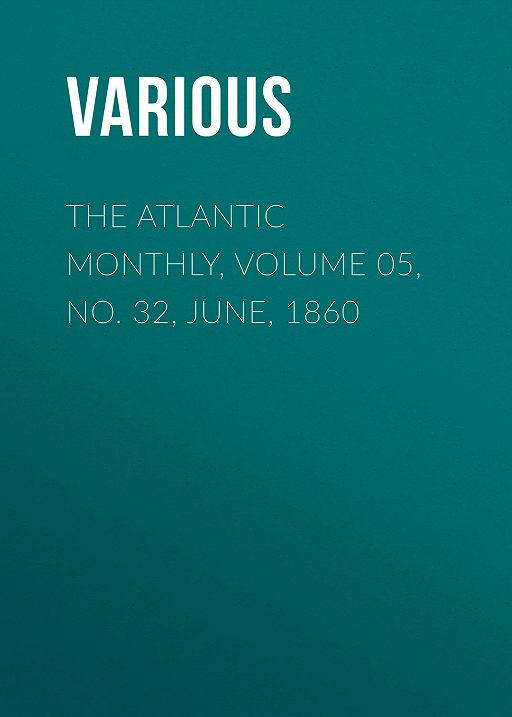 The Atlantic Monthly, Volume 05, No. 32, June, 1860