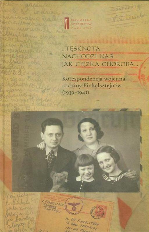 Tęsknota nachodzi nas jak ciężka choroba. Korespondencja wojenna rodziny Finkelsztejnów (1939-1941)