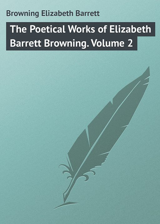 The Poetical Works of Elizabeth Barrett Browning. Volume 2