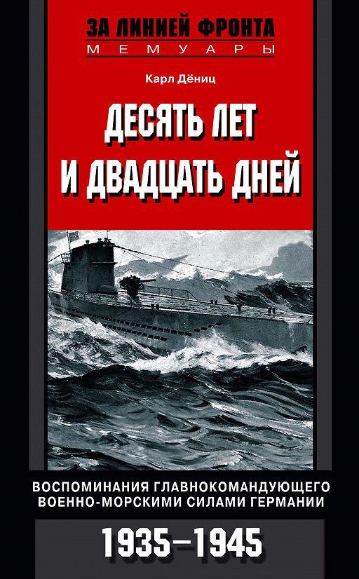 Десять лет и двадцать дней. Воспоминания главнокомандующего военно-морскими силами Германии. 1935-1945