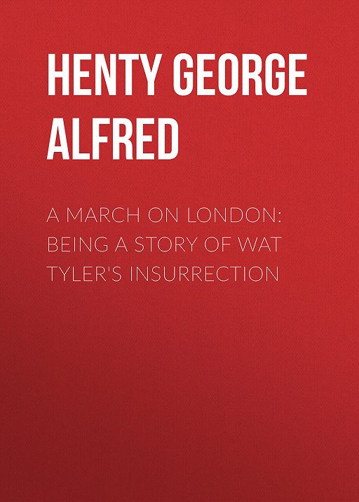 A March on London: Being a Story of Wat Tyler's Insurrection