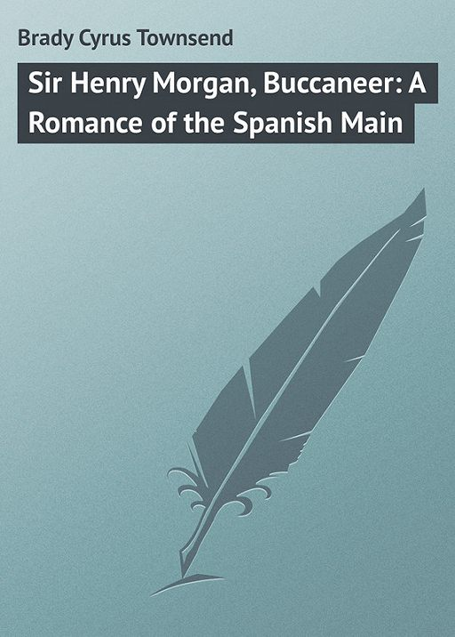 Sir Henry Morgan, Buccaneer: A Romance of the Spanish Main
