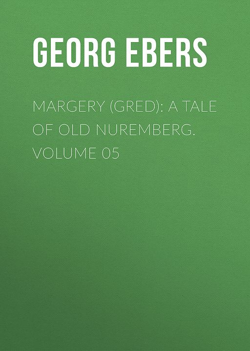 Margery (Gred): A Tale Of Old Nuremberg. Volume 05