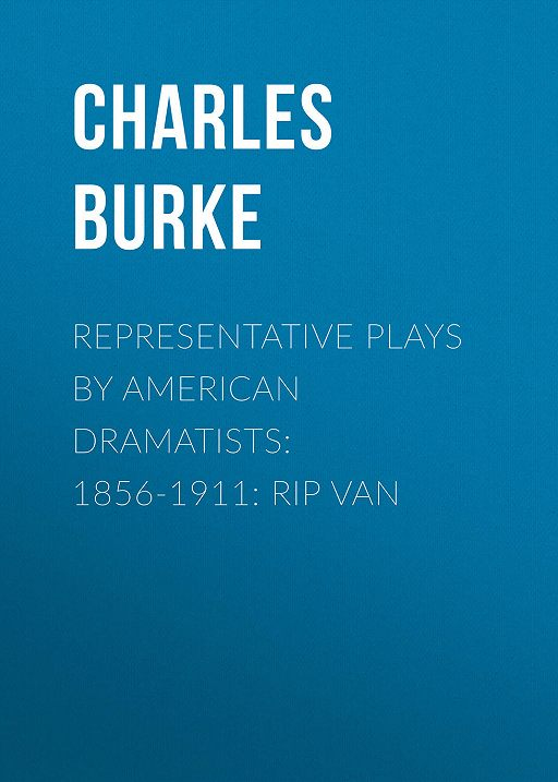 Representative Plays by American Dramatists: 1856-1911: Rip van