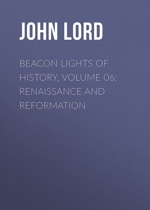 "Купить книгу ""Beacon Lights of History, Volume 06: Renaissance and Reformation"""