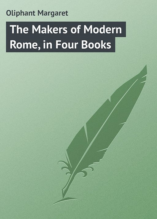 The Makers of Modern Rome, in Four Books